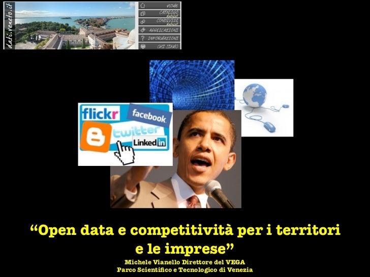 """""""Open data e competitività per i territori              e le imprese""""             Michele Vianello Direttore del VEGA     ..."""