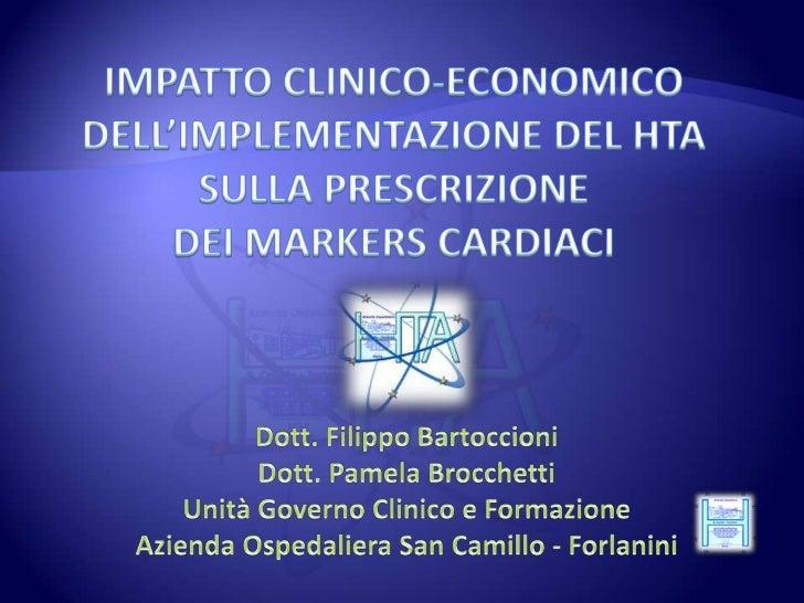 IMPATTO CLINICO-ECONOMICO DELL'IMPLEMENTAZIONE DEL HTA SULLA PRESCRIZIONE DEI MARKERS CARDIACI <br />Dott. FilippoBartocci...
