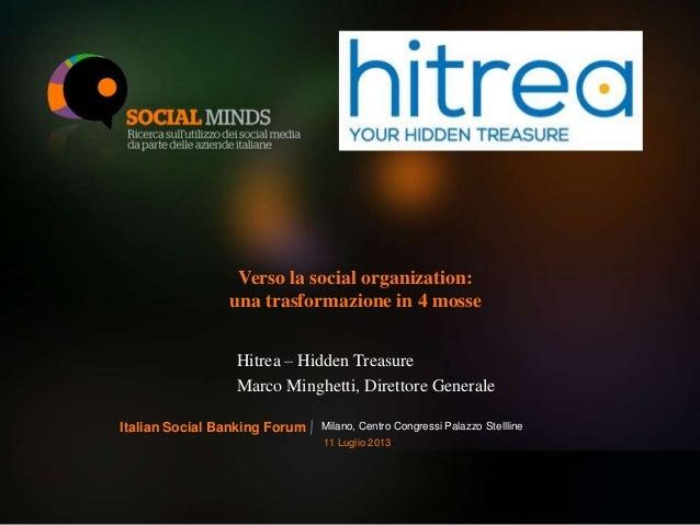 1 Verso la social organization: una trasformazione in 4 mosse Hitrea – Hidden Treasure Marco Minghetti, Direttore Generale...