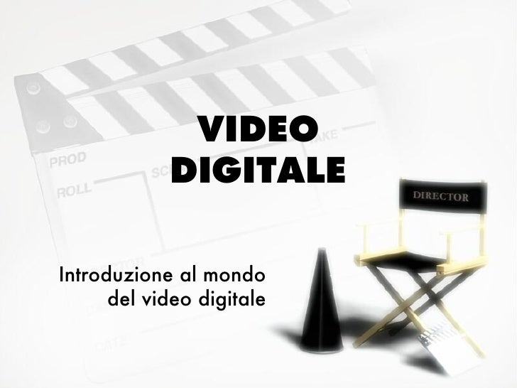 VIDEO            DIGITALEIntroduzione al mondo      del video digitale
