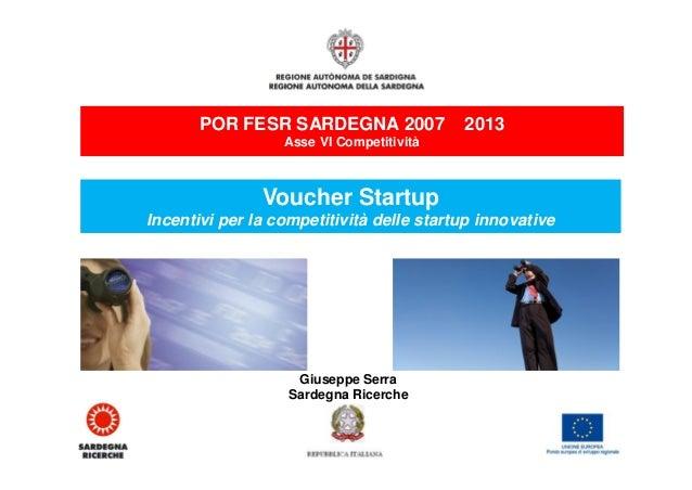 POR FESR SARDEGNA 2007 – 2013 Asse VI Competitività  Voucher Startup Incentivi per la competitività delle startup innovati...