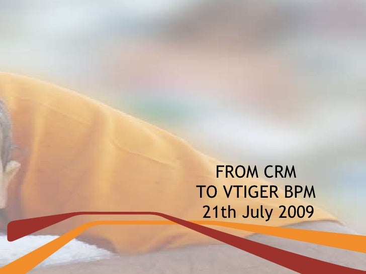 FROM CRM  TO VTIGER BPM  21th July 2009
