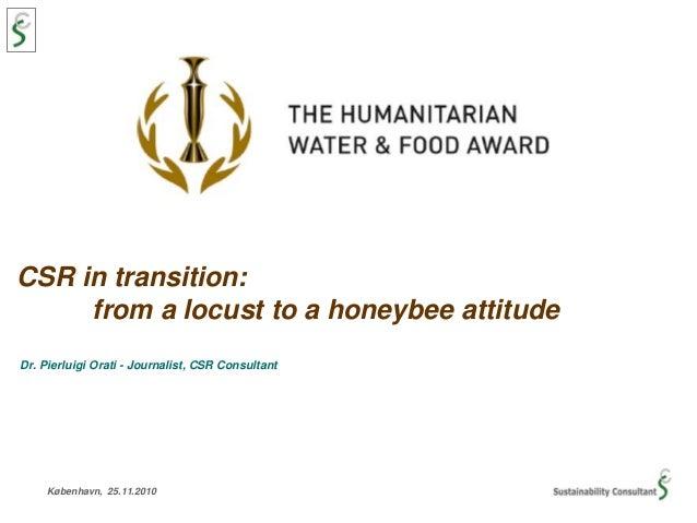 København, 25.11.2010 CSR in transition: from a locust to a honeybee attitude Dr. Pierluigi Orati - Journalist, CSR Consul...