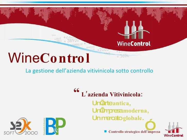 """Wine Control """"   L'azienda Vitivinicola: Un'arte  antica , Un'impresa  moderna , Un mercato  globale .  """" La gestione dell..."""