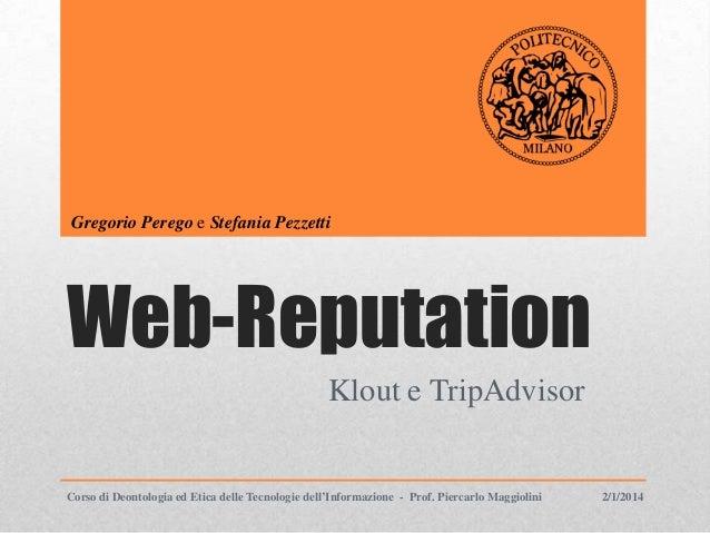 Gregorio Perego e Stefania Pezzetti  Web-Reputation Klout e TripAdvisor  Corso di Deontologia ed Etica delle Tecnologie de...