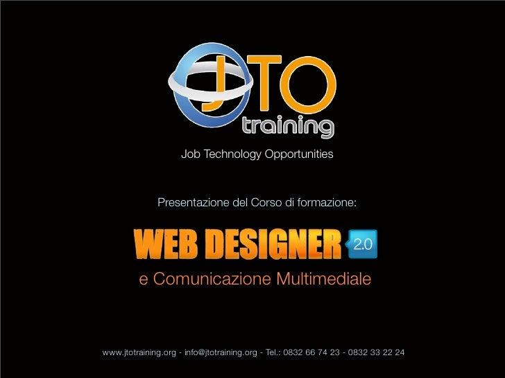 Job Technology Opportunities              Presentazione del Corso di formazione:         e Comunicazione Multimedialewww.j...