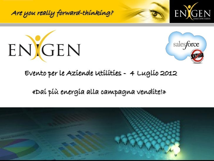 Are you really forward-thinking?    Evento per le Aziende Utilities - 4 Luglio 2012      «Dai più energia alla campagna ve...
