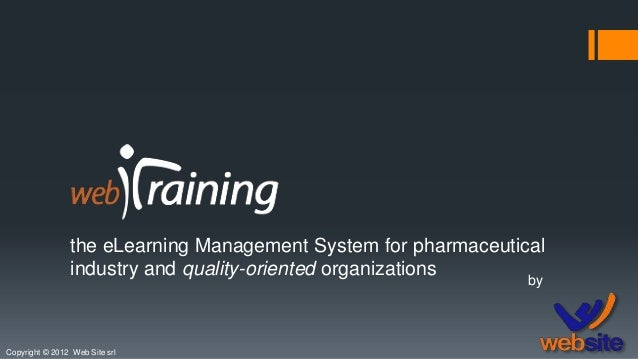 the eLearning Management System for pharmaceutical industry and quality-oriented organizations Copyright © 2012 Web Site s...