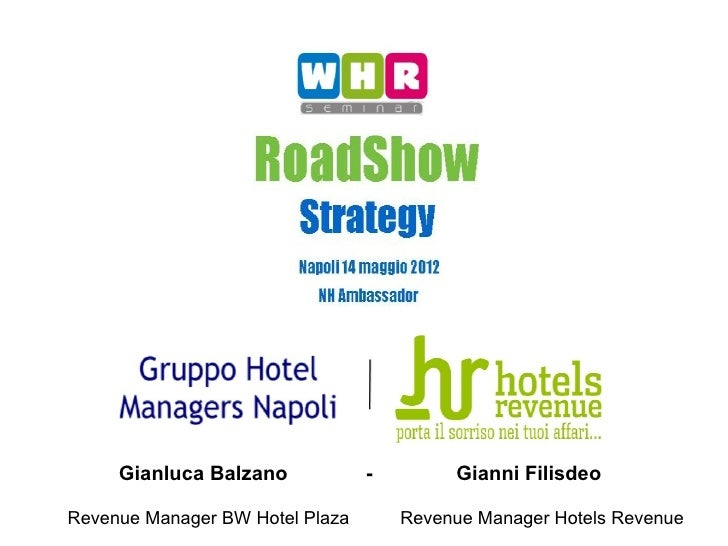 Gianluca Balzano            -        Gianni FilisdeoRevenue Manager BW Hotel Plaza       Revenue Manager Hotels Revenue