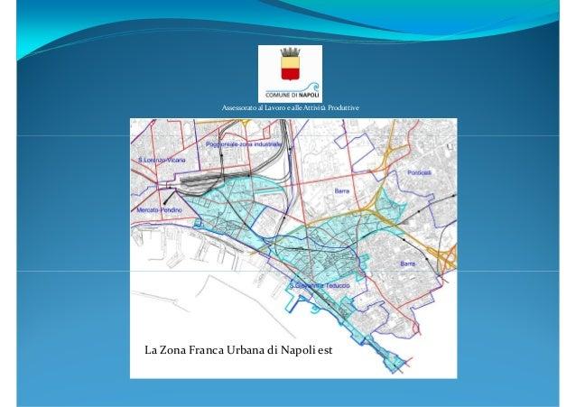 Assessorato al Lavoro e alle Attività Produttive  La Zona Franca Urbana di Napoli est