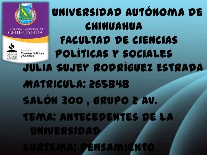 Universidad autónoma de           Chihuahua       Facultad de ciencias      políticas y socialesJulia Sujey Rodríguez Estr...