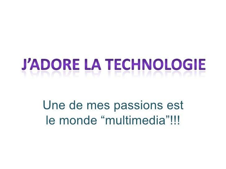 """Une de mes passions est le monde """"multimedia""""!!!"""