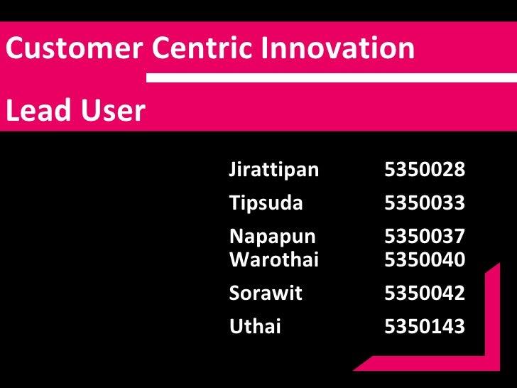 Case Study : Customer Centric & Lead User