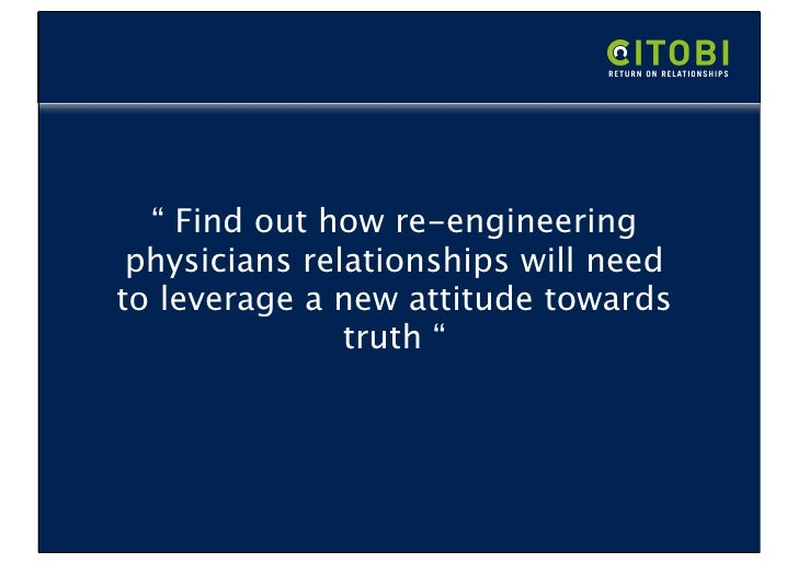""" Find out how re-engineering  physicians relationships will need to leverage a new attitude towards                truth """