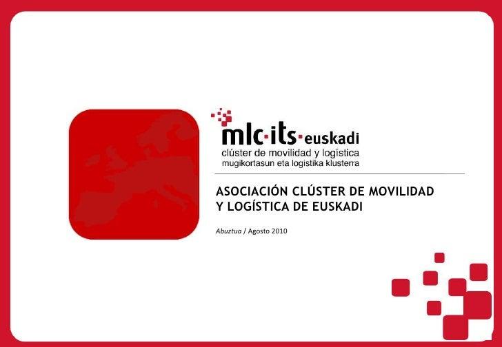 ASOCIACIÓN CLÚSTER DE MOVILIDAD<br />Y LOGÍSTICA DE EUSKADI<br />Abuztua/ Agosto 2010<br />
