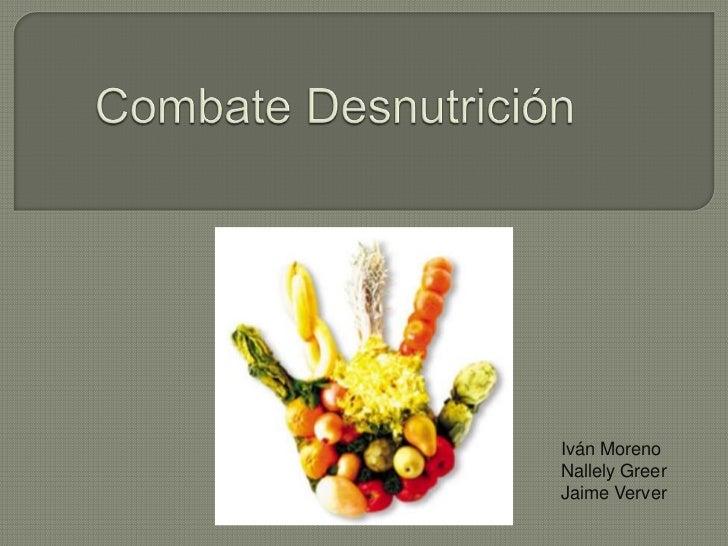 Combate Desnutrición<br />Iván Moreno<br />Nallely Greer<br />Jaime Verver<br />