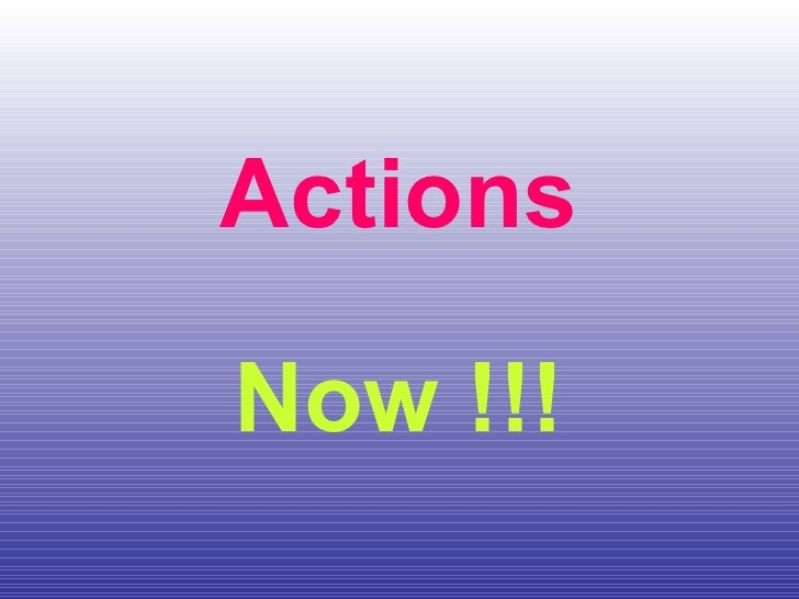 Actions Now !!!