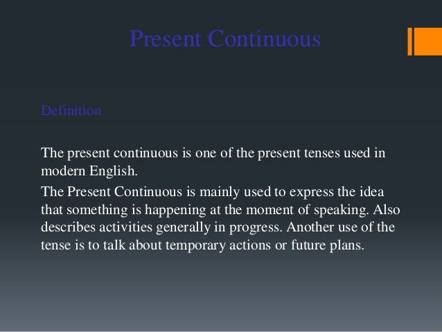 Present Continuous Definition The present continuous is one of the present tenses used in modern English. The Present Cont...