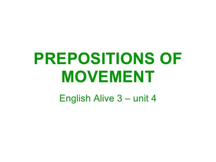 PREPOSITIONS OF MOVEMENT English Alive 3 – unit 4