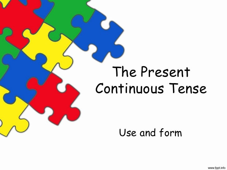 The PresentContinuous Tense   Use and form