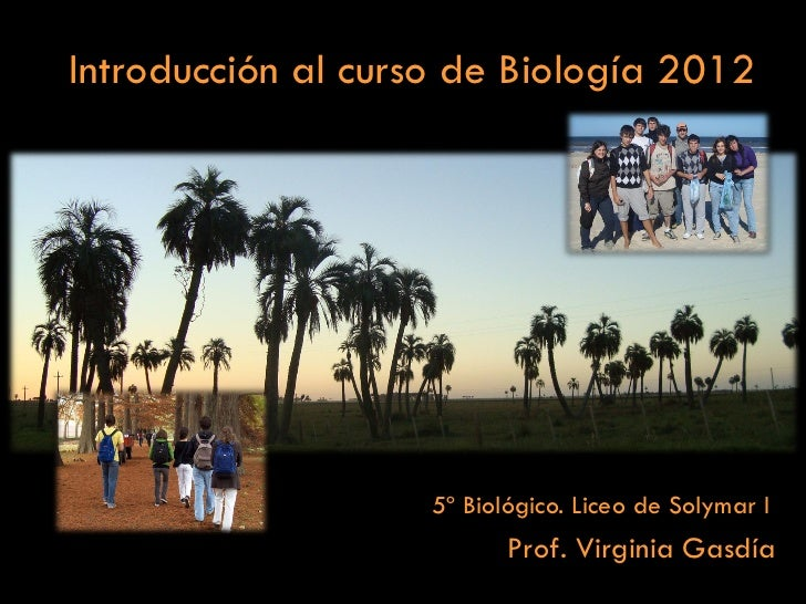 Introducción al curso de Biología 2012                    5º Biológico. Liceo de Solymar I                           Prof....