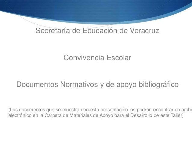 Secretaría de Educación de Veracruz Convivencia Escolar Documentos Normativos y de apoyo bibliográfico (Los documentos que...
