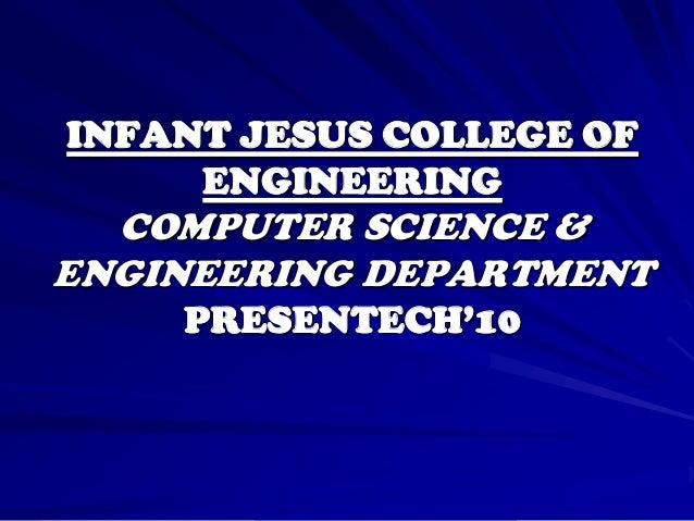 INFANT JESUS COLLEGE OF     ENGINEERING  COMPUTER SCIENCE &ENGINEERING DEPARTMENT    PRESENTECH'10