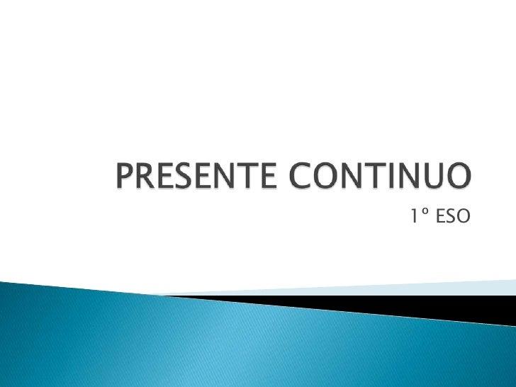 PRESENTE CONTINUO<br />1º ESO<br />