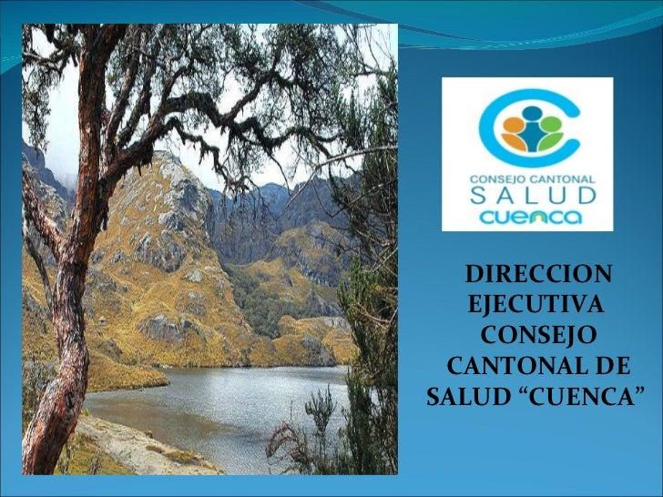"""DIRECCION EJECUTIVA  CONSEJO CANTONAL DE SALUD """"CUENCA"""""""