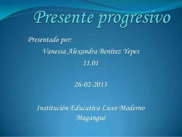 Presentado por:     Vanessa Alexandra Benítez Yepes                  11.01               26-02-2013  Institución Educativa...