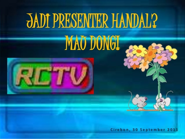 JADI PRESENTER HANDAL? MAU DONG!  Cirebon, 30 September 2011