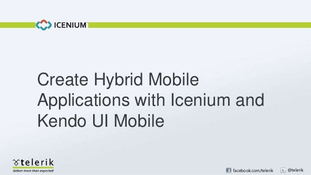 facebook.com/telerik @telerik Create Hybrid Mobile Applications with Icenium and Kendo UI Mobile