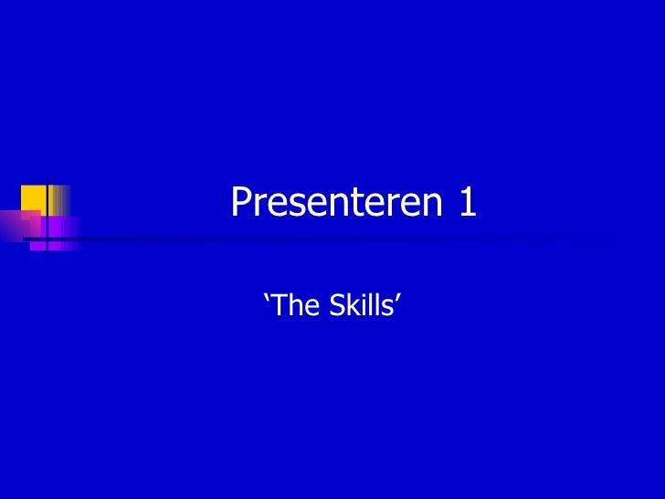 Presenteren 1 'The Skills'