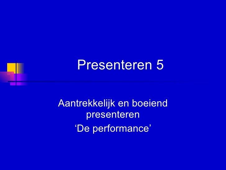 Presenteren 5 Aantrekkelijk en boeiend presenteren 'De performance'