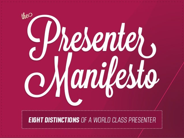 The Presenter Manifesto : 8 Distinctions of a World Class Presenter by @eric_feng @slidecomet @itseugenec