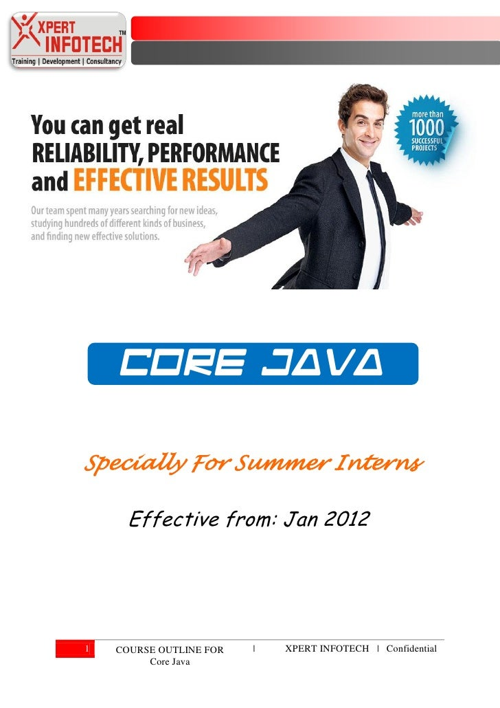 CORE JAVASpecially For Summer Interns     Effective from: Jan 20121   COURSE OUTLINE FOR   |   XPERT INFOTECH | Confidenti...