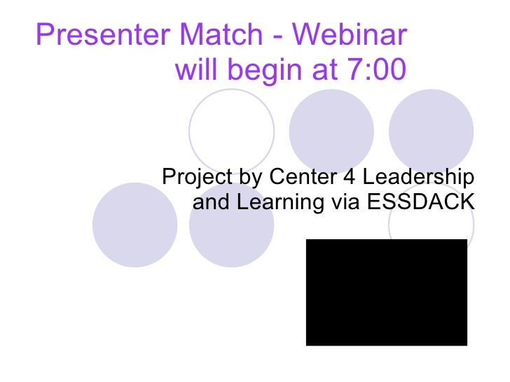 Presenter Match - Webinar will begin at 7:00 Project by Center 4 Leadership and Learning via ESSDACK