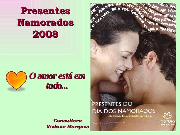 Presentes Namorados 2008 Consultora Viviane Marques O amor está em tudo...