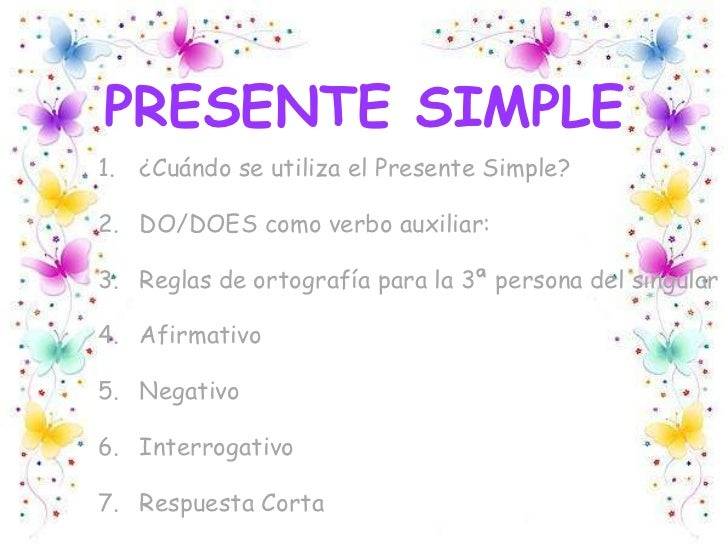 PRESENTE SIMPLE<br />¿Cuándo se utiliza el Presente Simple?<br />DO/DOES como verbo auxiliar:<br />Reglas de ortografía pa...