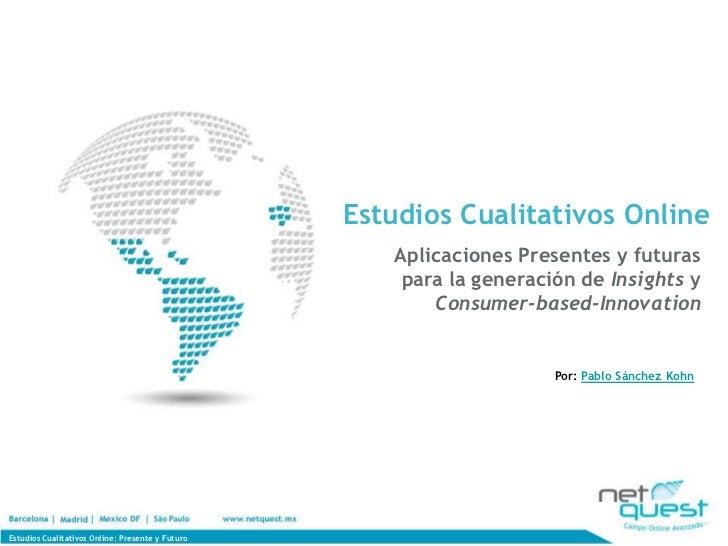 Estudios Cualitativos Online                                                     Aplicaciones Presentes y futuras         ...