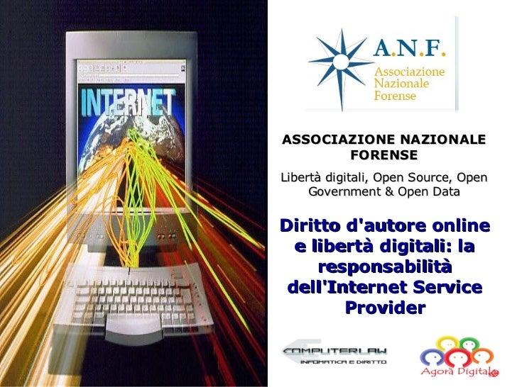 ASSOCIAZIONE NAZIONALE       FORENSELibertà digitali, Open Source, Open     Government & Open DataDiritto dautore online  ...