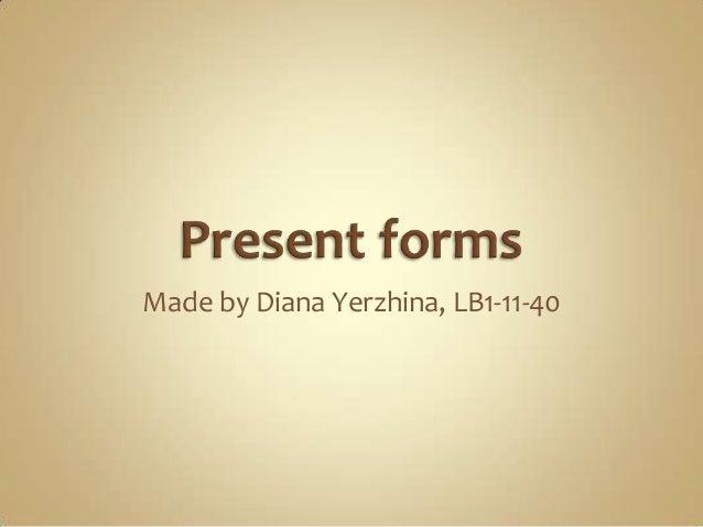 Present forms.yerzhina