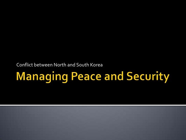 Managing Peace and Security  <br />Conflict between North and South Korea<br />