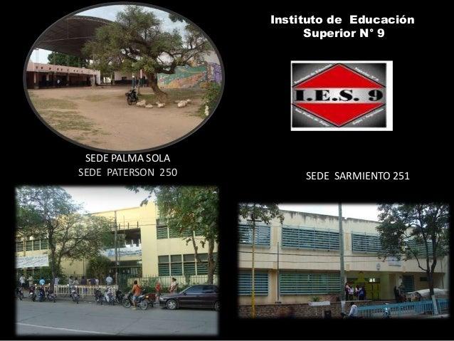 Instituto de Educación Superior N° 9 SEDE PALMA SOLA SEDE PATERSON 250 SEDE SARMIENTO 251