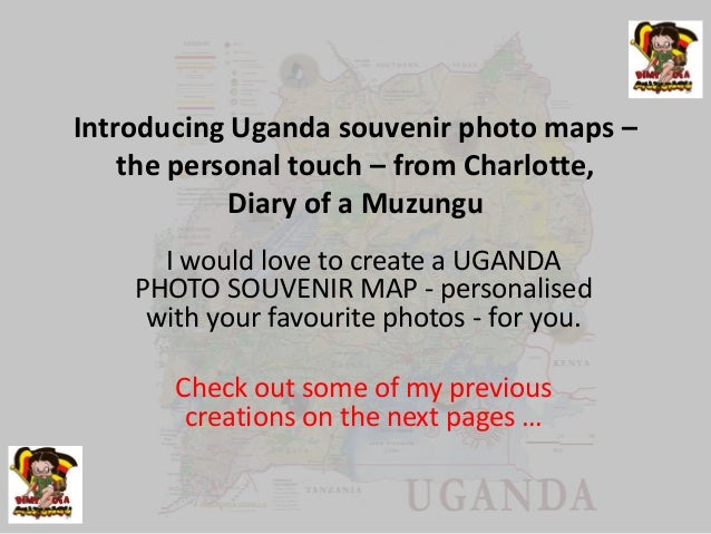 Introducing Uganda souvenir photo maps – the personal touch – from Charlotte, Diary of a Muzungu I would love to create a ...