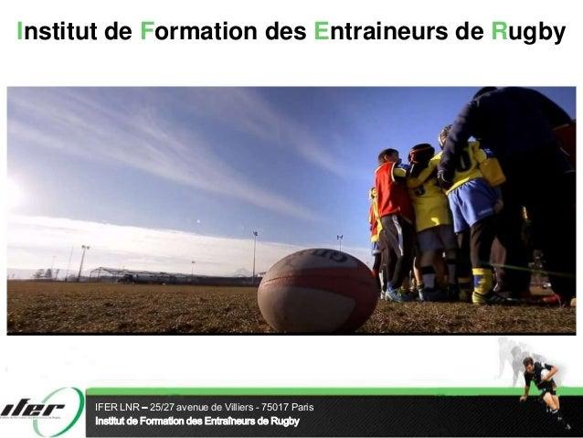 IFER LNR – 25/27 avenue de Villiers - 75017 ParisInstitut de Formation des Entraîneurs de RugbyInstitut de Formation des E...