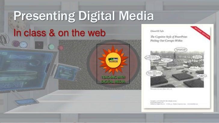 Presenting Digital MediaIn class & on the web