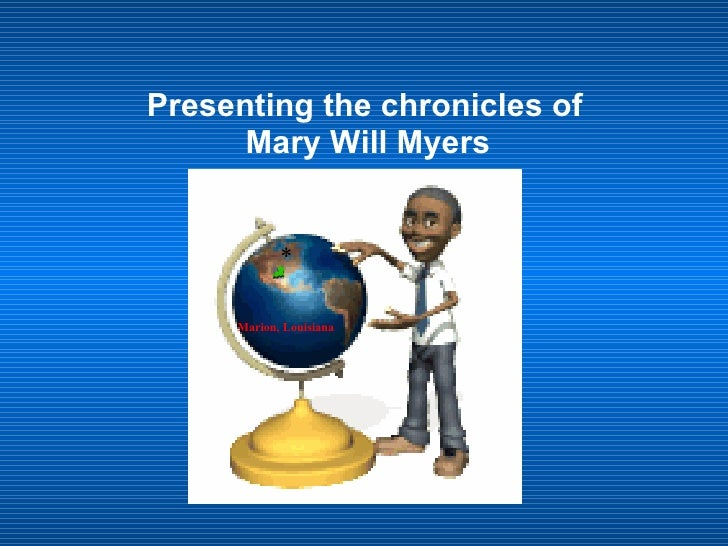Presenting the chronicles of    Mary Will Myers Marion, Louisiana *