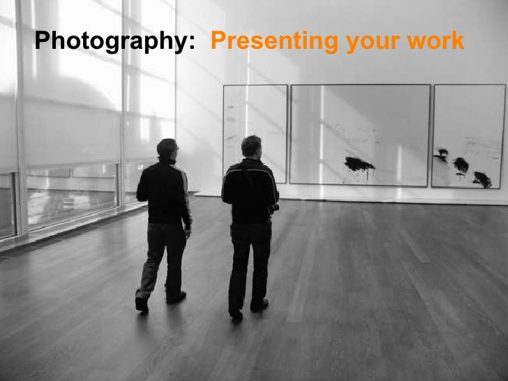 Photography:   Presenting your work