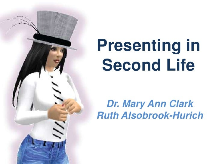Presenting in Second Life<br />Dr. Mary Ann ClarkRuth Alsobrook-Hurich<br />
